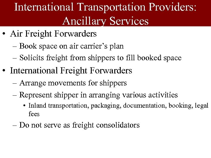 International Transportation Providers: Ancillary Services • Air Freight Forwarders – Book space on air