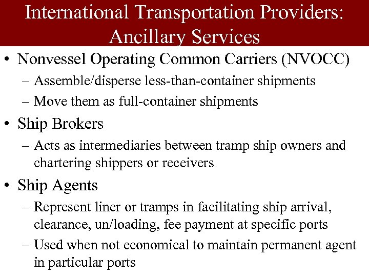 International Transportation Providers: Ancillary Services • Nonvessel Operating Common Carriers (NVOCC) – Assemble/disperse less-than-container