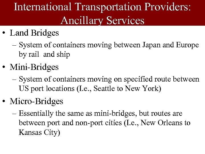 International Transportation Providers: Ancillary Services • Land Bridges – System of containers moving between