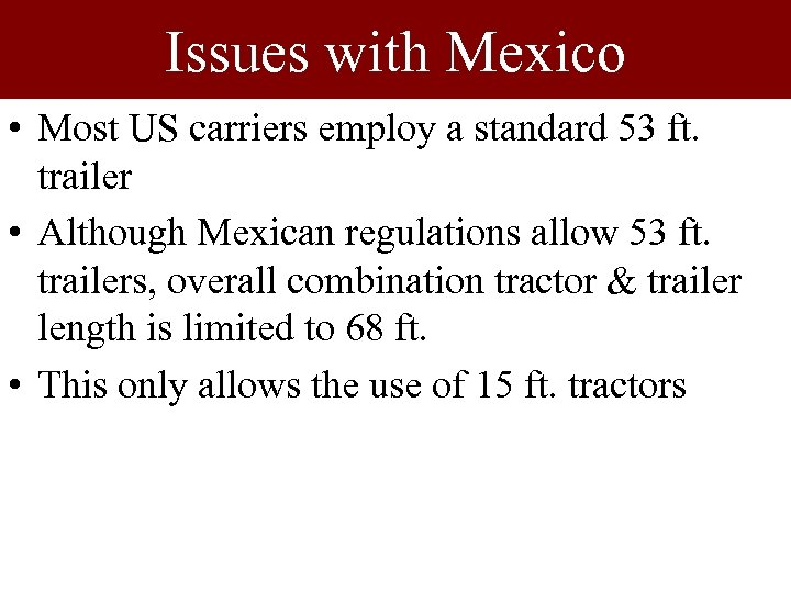 Issues with Mexico • Most US carriers employ a standard 53 ft. trailer •