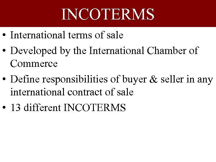 INCOTERMS • International terms of sale • Developed by the International Chamber of Commerce