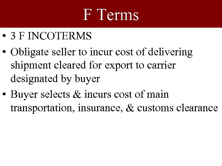 F Terms • 3 F INCOTERMS • Obligate seller to incur cost of delivering