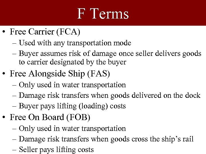 F Terms • Free Carrier (FCA) – Used with any transportation mode – Buyer