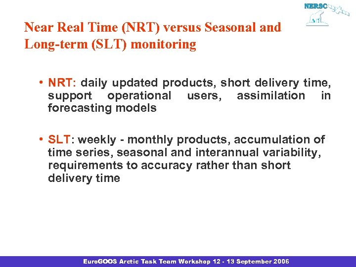 Near Real Time (NRT) versus Seasonal and Long-term (SLT) monitoring • NRT: daily updated