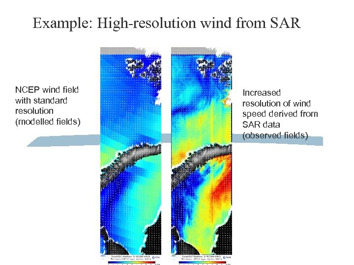Example: High-resolution wind from SAR NCEP wind field with standard resolution (modelled fields) Increased
