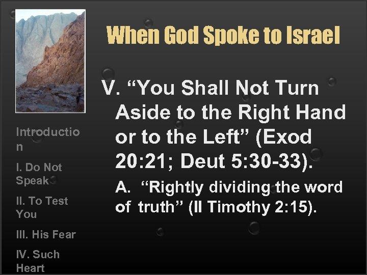 When God Spoke to Israel Introductio n I. Do Not Speak II. To Test