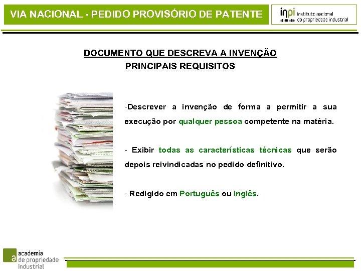 VIA NACIONAL - PEDIDO PROVISÓRIO DE PATENTE DOCUMENTO QUE DESCREVA A INVENÇÃO PRINCIPAIS REQUISITOS