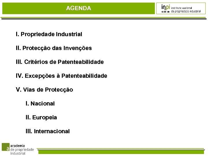 AGENDA I. Propriedade Industrial II. Protecção das Invenções III. Critérios de Patenteabilidade IV. Excepções