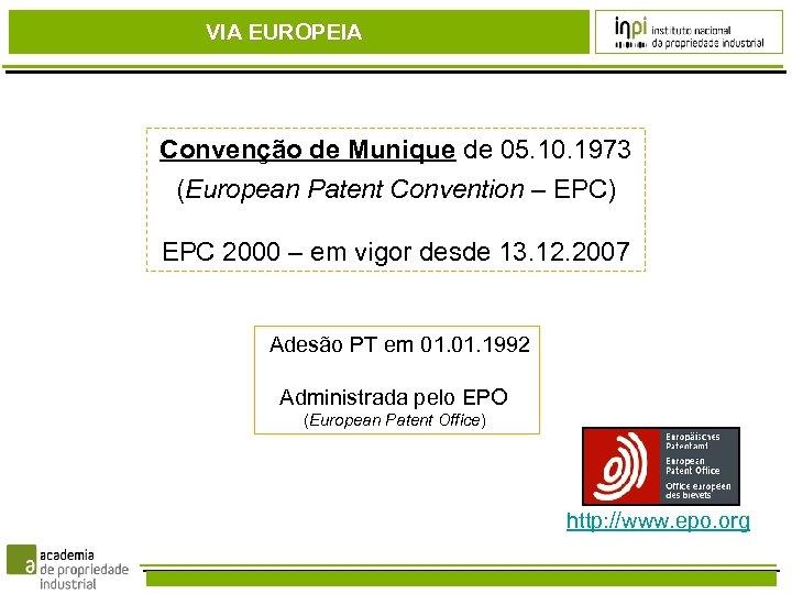 VIA EUROPEIA Convenção de Munique de 05. 10. 1973 (European Patent Convention – EPC)