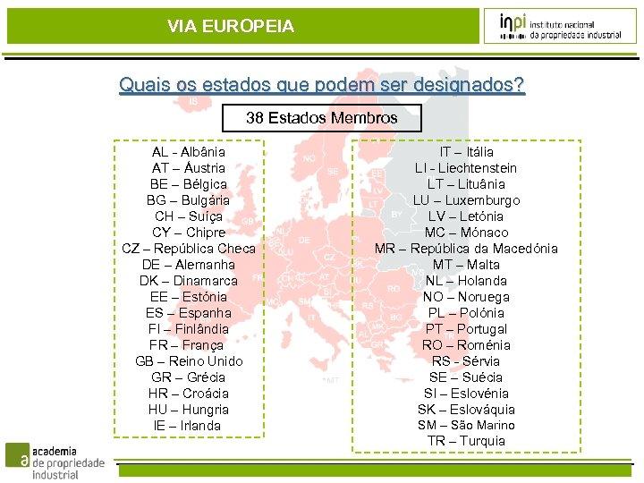 VIA EUROPEIA Quais os estados que podem ser designados? 38 Estados Membros AL -