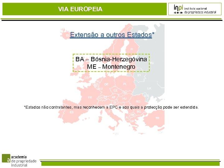 VIA EUROPEIA Extensão a outros Estados* BA – Bósnia-Herzegóvina ME – Montenegro *Estados não