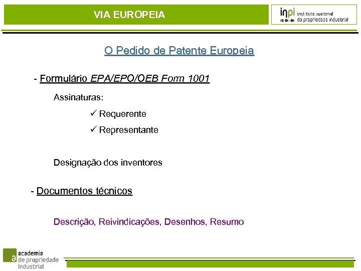 VIA EUROPEIA O Pedido de Patente Europeia - Formulário EPA/EPO/OEB Form 1001 Assinaturas: Requerente