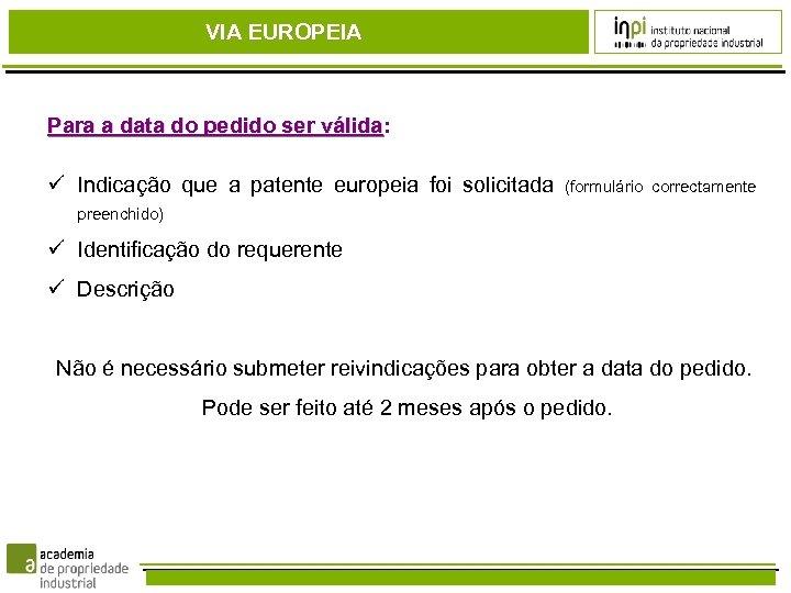 VIA EUROPEIA Para a data do pedido ser válida: válida Indicação que a patente