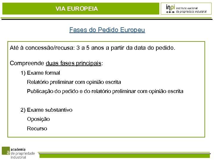 VIA EUROPEIA Fases do Pedido Europeu Até à concessão/recusa: 3 a 5 anos a