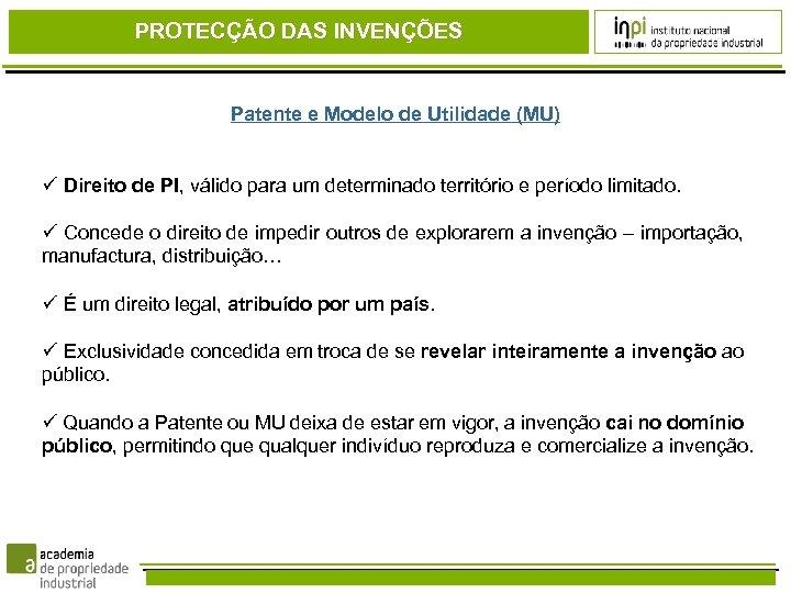 PROTECÇÃO DAS INVENÇÕES Patente e Modelo de Utilidade (MU) Direito de PI, válido para