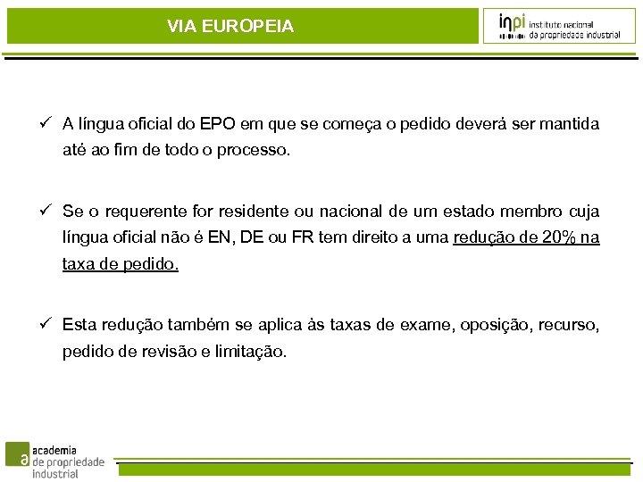 VIA EUROPEIA A língua oficial do EPO em que se começa o pedido deverá