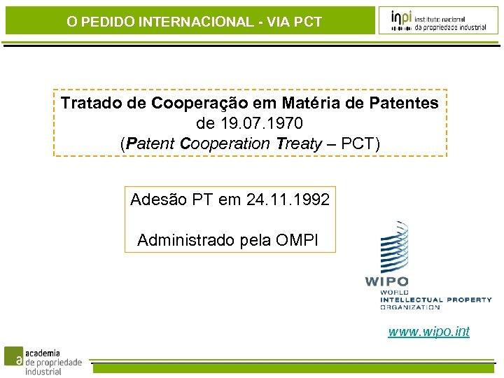 O PEDIDO INTERNACIONAL - VIA PCT Tratado de Cooperação em Matéria de Patentes de