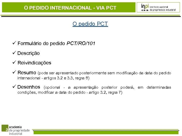 O PEDIDO INTERNACIONAL - VIA PCT O pedido PCT Formulário do pedido PCT/RO/101 Descrição