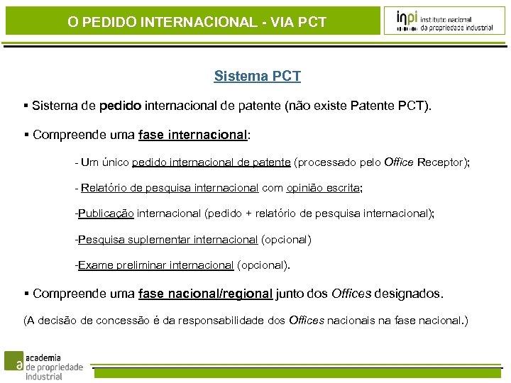 O PEDIDO INTERNACIONAL - VIA PCT Sistema PCT Sistema de pedido internacional de patente