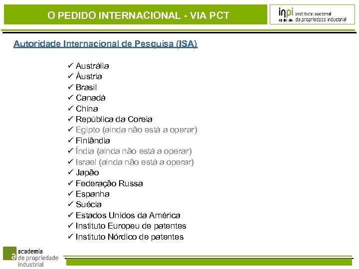 O PEDIDO INTERNACIONAL - VIA PCT Autoridade Internacional de Pesquisa (ISA) Austrália Áustria Brasil