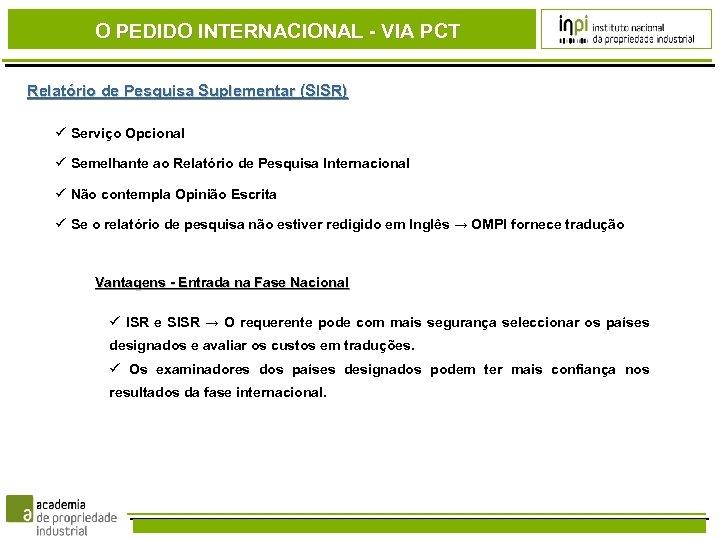 O PEDIDO INTERNACIONAL - VIA PCT Relatório de Pesquisa Suplementar (SISR) Serviço Opcional Semelhante
