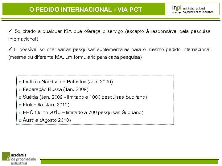 O PEDIDO INTERNACIONAL - VIA PCT Solicitado a qualquer ISA que ofereça o serviço