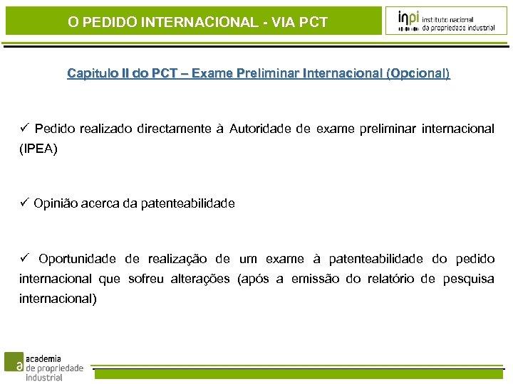 O PEDIDO INTERNACIONAL - VIA PCT Capitulo II do PCT – Exame Preliminar Internacional
