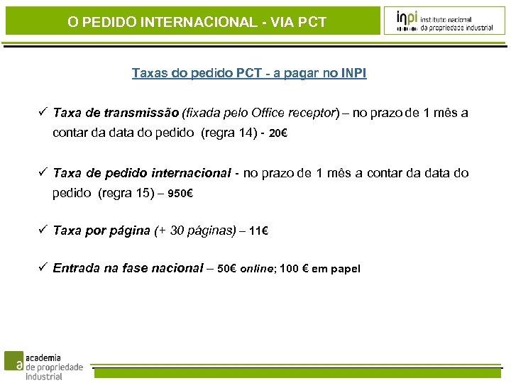 O PEDIDO INTERNACIONAL - VIA PCT Taxas do pedido PCT - a pagar no