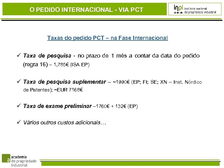 O PEDIDO INTERNACIONAL - VIA PCT Taxas do pedido PCT – na Fase Internacional