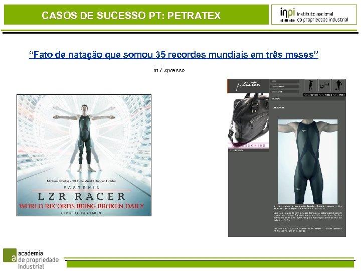 """CASOS DE SUCESSO PT: PETRATEX """"Fato de natação que somou 35 recordes mundiais em"""