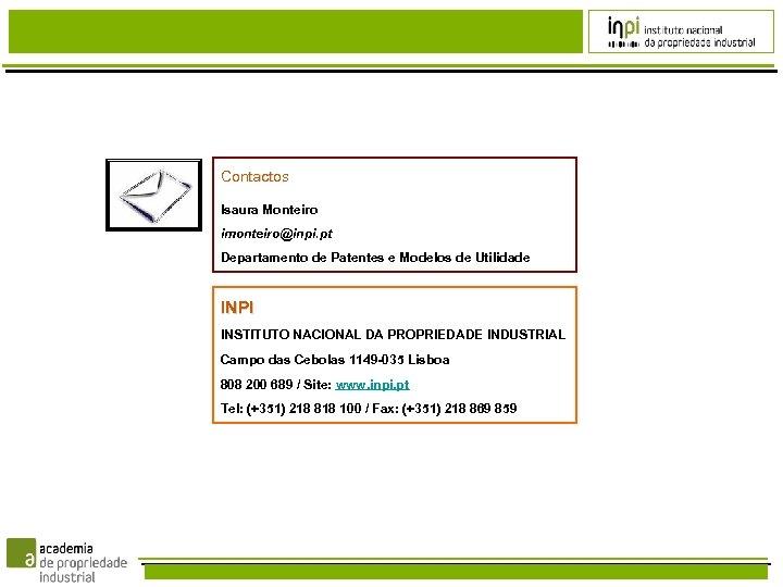 Contactos Isaura Monteiro imonteiro@inpi. pt Departamento de Patentes e Modelos de Utilidade INPI INSTITUTO
