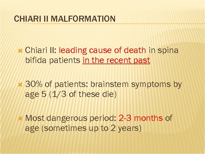 CHIARI II MALFORMATION Chiari II: leading cause of death in spina bifida patients in