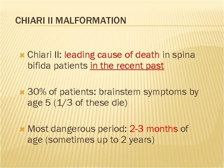 CHIARI II MALFORMATION Chiari II: leading cause of death in spina bifida patients in