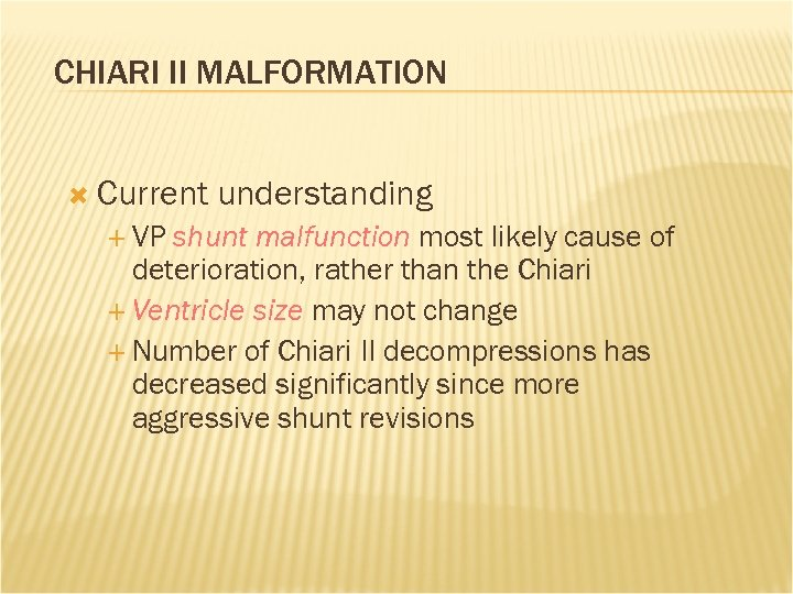 CHIARI II MALFORMATION Current VP understanding shunt malfunction most likely cause of deterioration, rather
