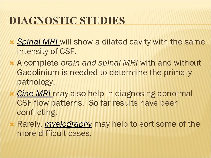 DIAGNOSTIC STUDIES Spinal MRI will show a dilated cavity with the same intensity of