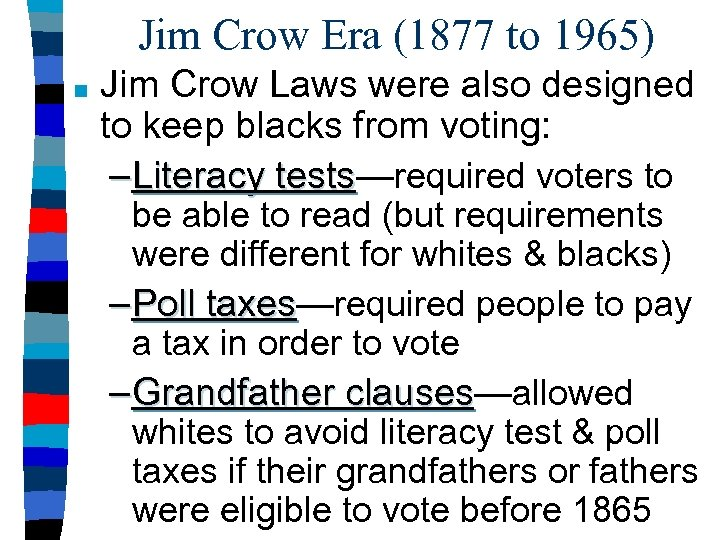 Jim Crow Era (1877 to 1965) ■ Jim Crow Laws were also designed to