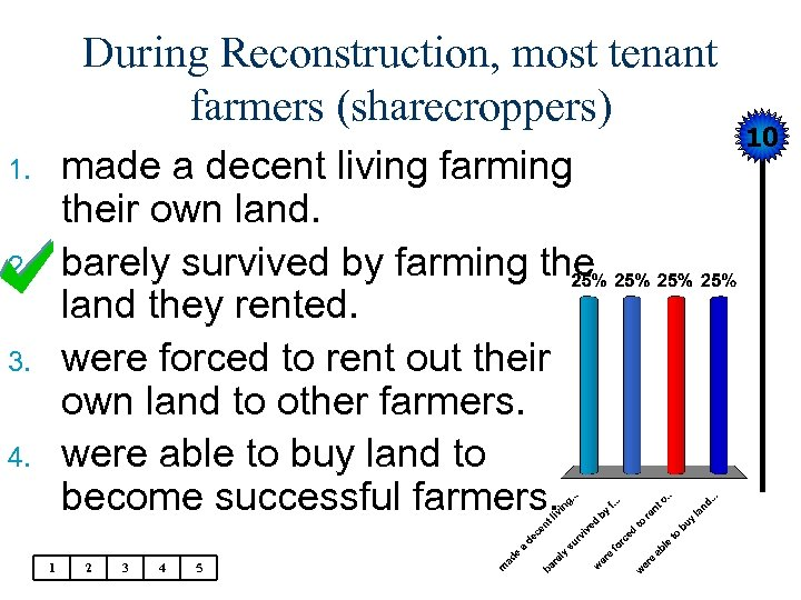 During Reconstruction, most tenant farmers (sharecroppers) made a decent living farming their own land.