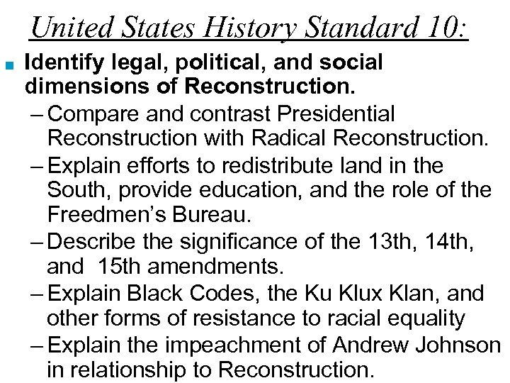 United States History Standard 10: ■ Identify legal, political, and social dimensions of Reconstruction.