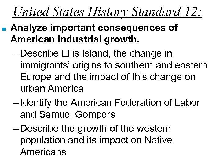 United States History Standard 12: ■ Analyze important consequences of American industrial growth. –