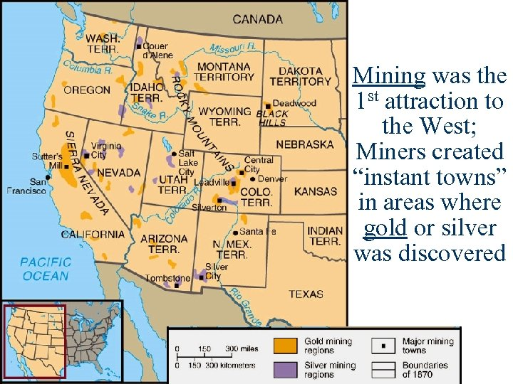 "Mining was the 1 st attraction to the West; Miners created ""instant towns"" in"