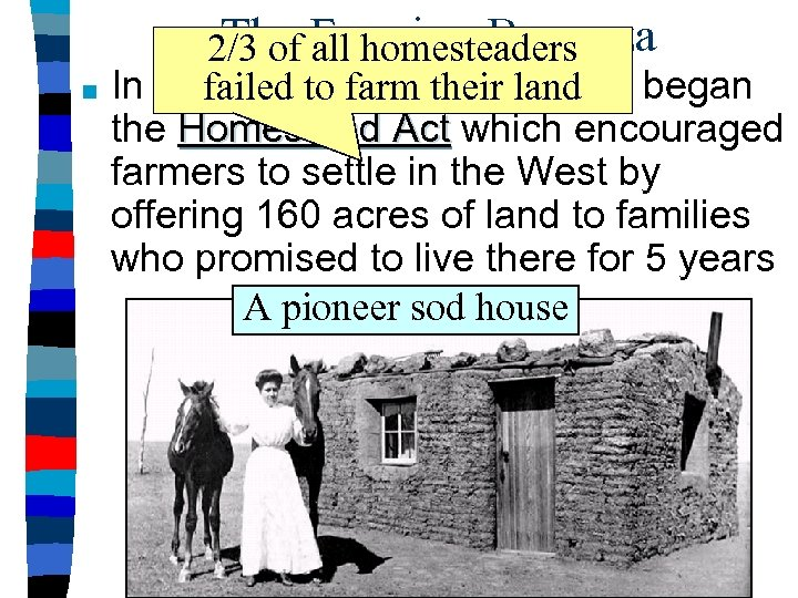■ The Farming Bonanza 2/3 of all homesteaders In 1862, the U. S. government