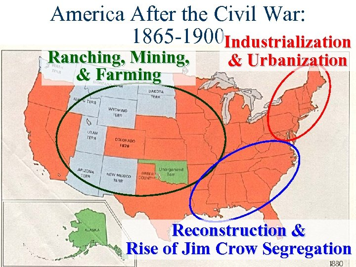America After the Civil War: 1865 -1900 Industrialization Ranching, Mining, & Farming & Urbanization