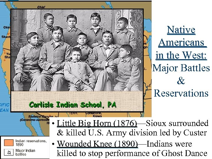 Native Americans in the West: Major Battles & Reservations • Little Big Horn (1876)—Sioux