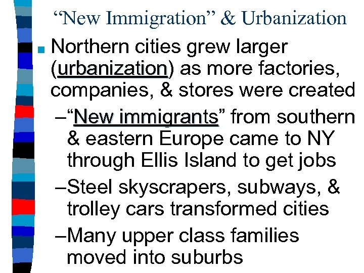 """New Immigration"" & Urbanization ■ Northern cities grew larger (urbanization) as more factories, urbanization"