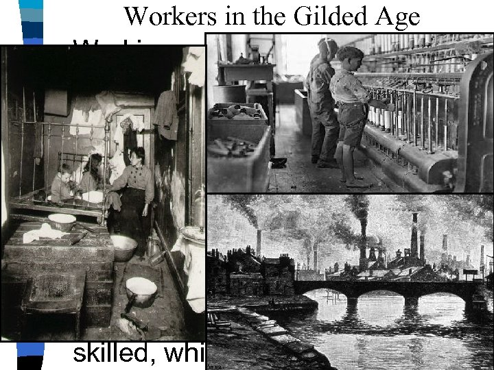 Workers in the Gilded Age ■ Working conditions in factories were unsafe & workers