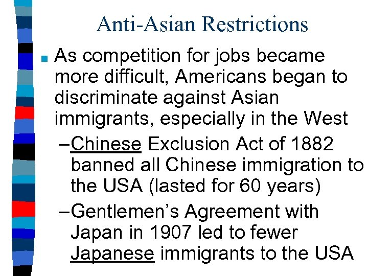 Anti-Asian Restrictions ■ As competition for jobs became more difficult, Americans began to discriminate