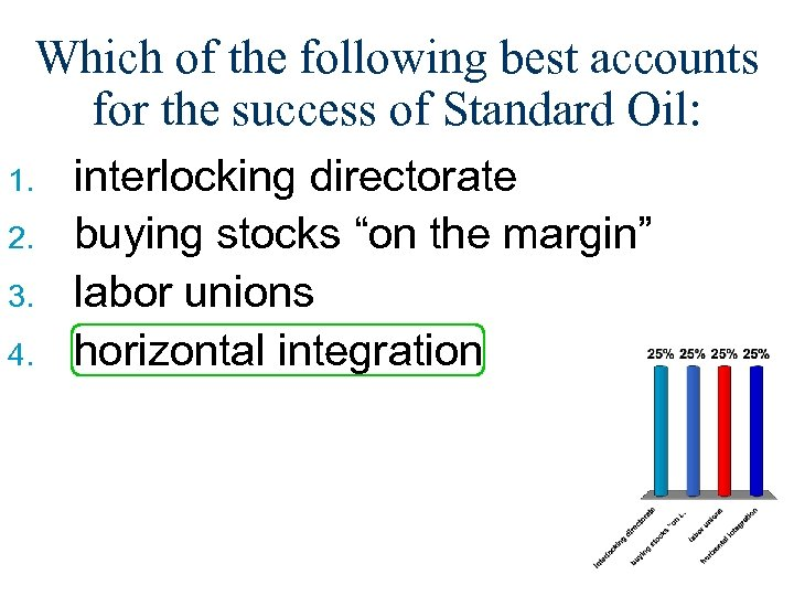 Which of the following best accounts for the success of Standard Oil: 1. 2.