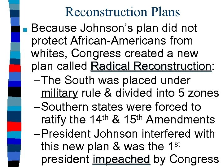 Reconstruction Plans ■ Because Johnson's plan did not protect African-Americans from whites, Congress created