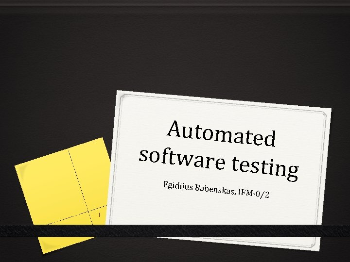 Automated software te sting Egidijus Bab e nskas, IFM 0/2 1
