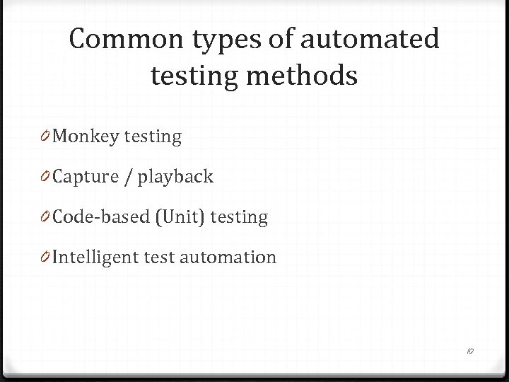 Common types of automated testing methods 0 Monkey testing 0 Capture / playback 0